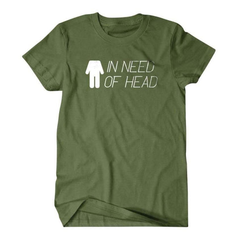 In need of head Shirt-Daylyn