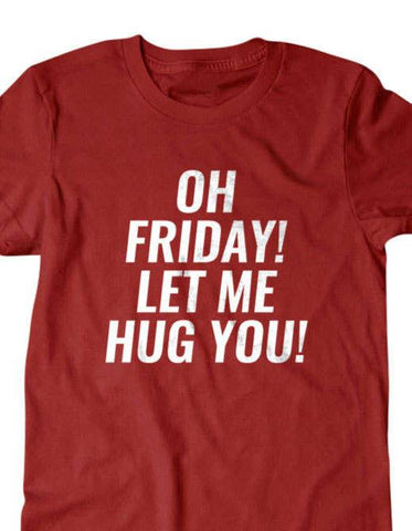 Oh friday! let me hug you-Daylyn
