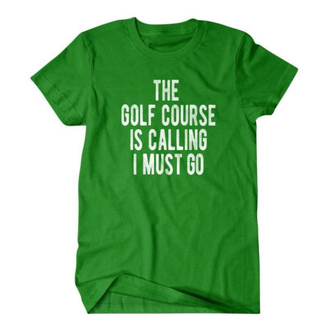 The golf course is calling I must go-Daylyn