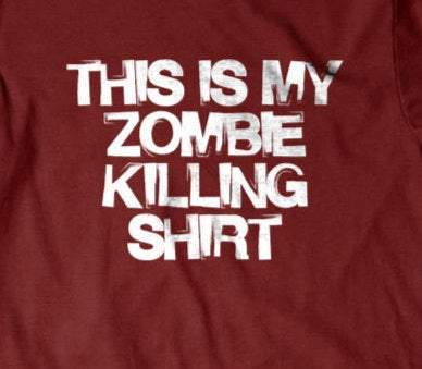 This is my zombie killing shirt-Daylyn