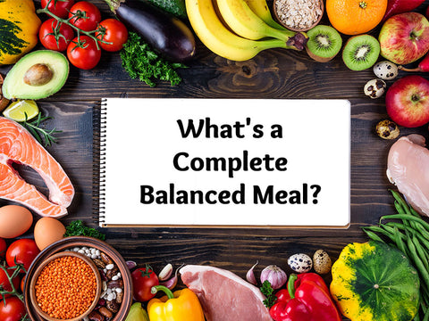 What is a Complete Balanced Meal?