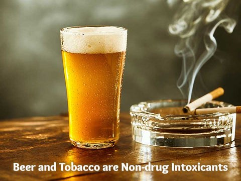 Beer and Tobacco are Non-Drug Intoxicants