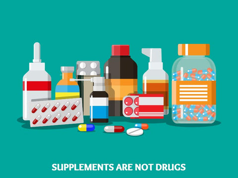 Supplements do not Work Like Drugs