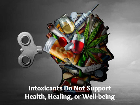 Intoxicants Do Not Support Health, Healing, or Well-being