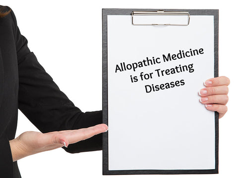 Allopathic Medicine is for Treating Diseases