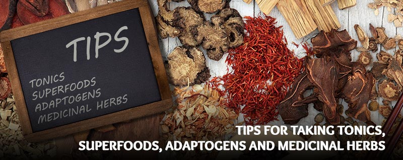 Tips for Taking Tonics, Superfoods, Adaptogens, and Medicinal Herbs
