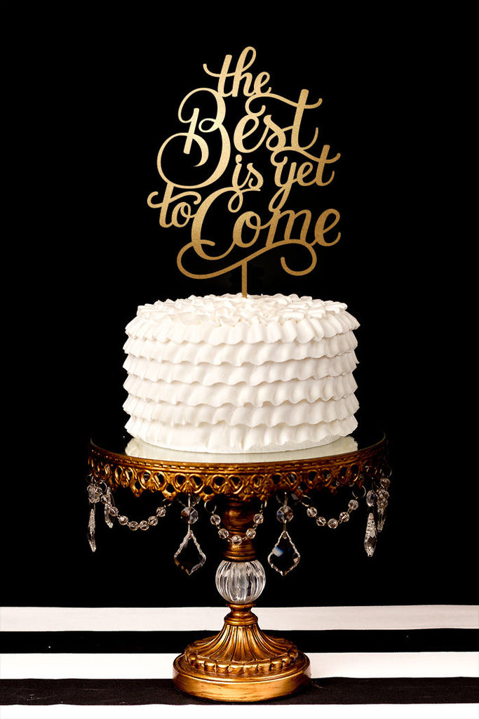 The Best Is Yet To Come Cake Topper