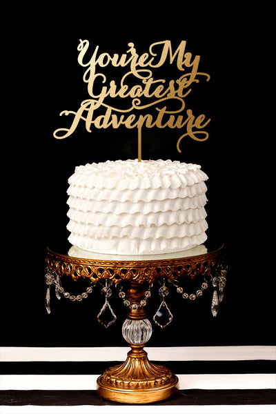 You Are My Greatest Adventure Cake Topper