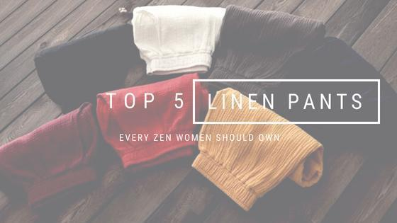 Top 5 Linen Pants Every Zen Woman Should Own