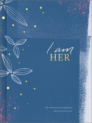 I Am Her: She Writes Her Story, Day by Day. and Every Word is True Book