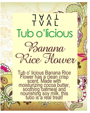 Tub o'licious - Banana Rice Flower