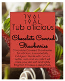 Tub o'licious - Chocolate Covered Strawberries