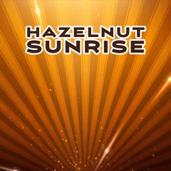 Hazelnut Sunrise