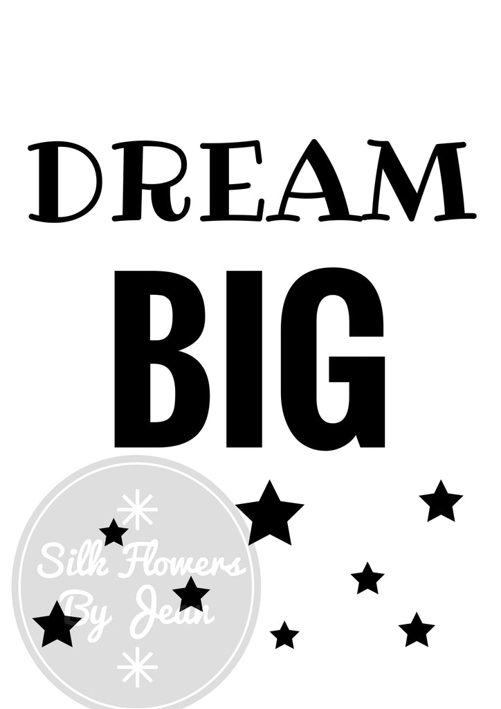 Dream Big Print, Dream Big card, Picture For Wall, Black White Prints, Kids Rooms Prints - Silk Flowers By Jean