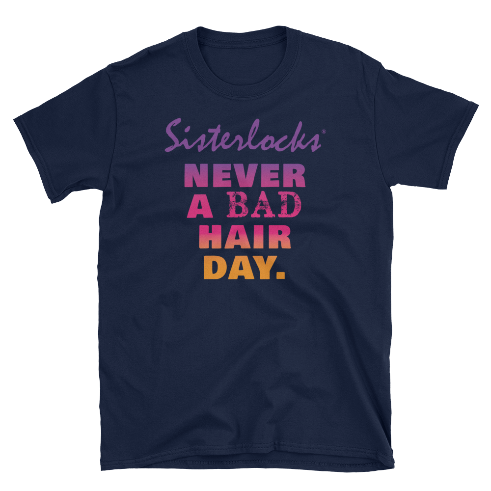 "Sisterlocks ""Never A Bad Hair Day"" - Soft Style T-Shirt"