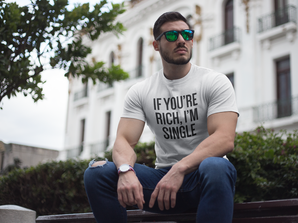 IF YOU'RE RICH, I'M SINGLE. TEE - MIXT Apparel