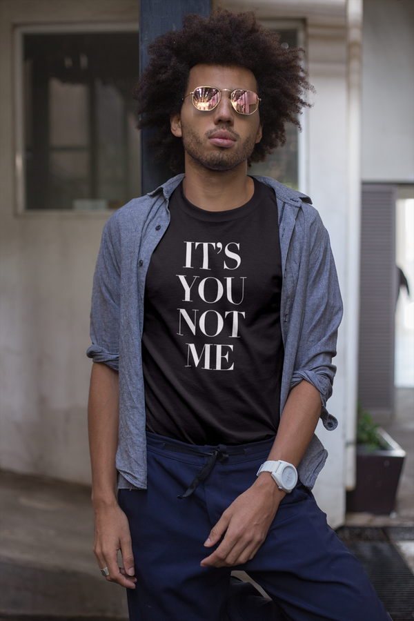IT'S YOU NOT ME TEE - MIXT Apparel