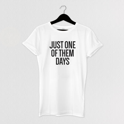 JUST ONE OF THEM DAYS TEE