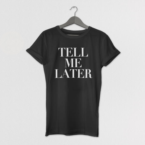 TELL ME LATER TEE