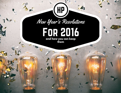Top New Year's Resolutions for 2016 and how to keep them!