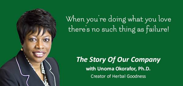 Herbal Goodness Founder Unoma Okorafor - When you are doing what you love, there is no such thing as failure