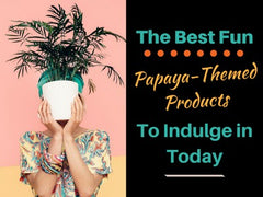 the best fun papaya themed products to indulge in today herbal goodness