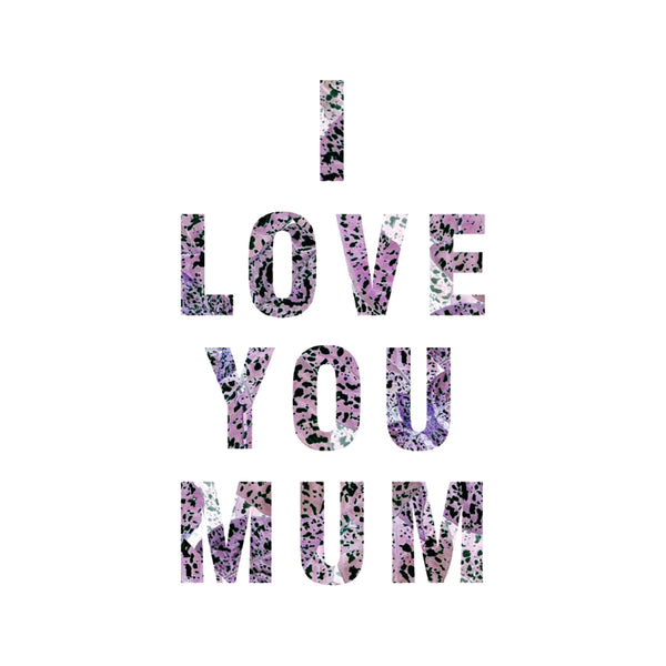 blooming type i love you mum mother's day greeting card