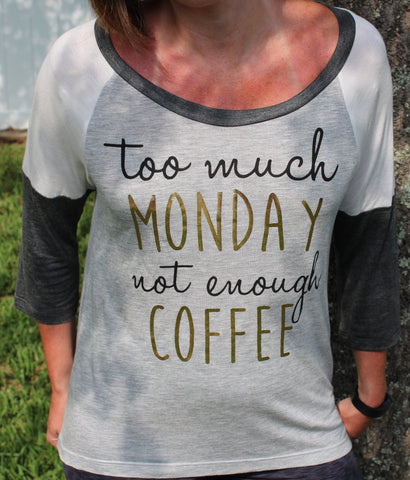 Too Much Monday Not Enough Coffee Tissue Tee