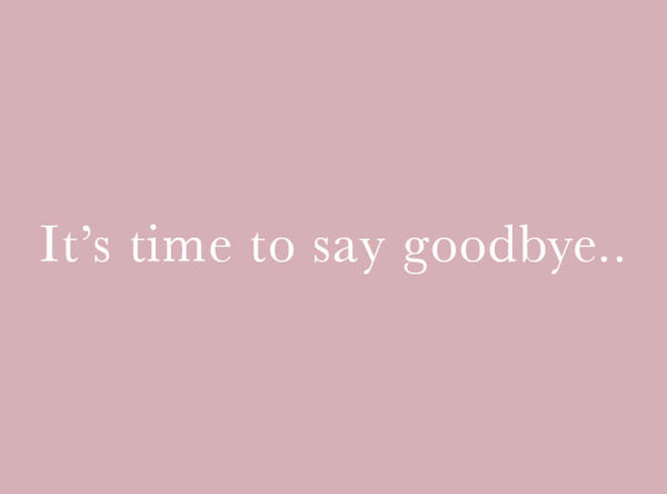 It's time to say goodbye...