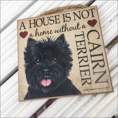 Plaque - A house is not a home without a Black Cairn Terrier