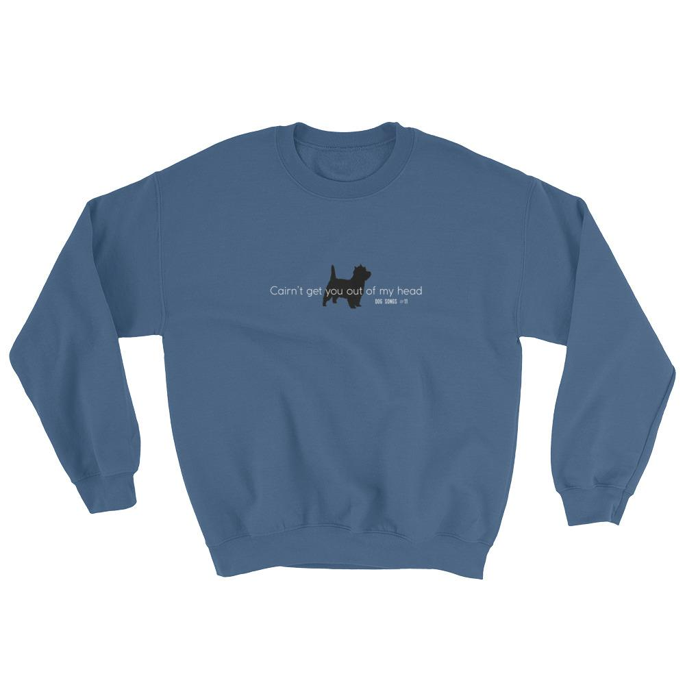 Cairn't get you out of my head Sweatshirt - Cairn Terrier Collectibles