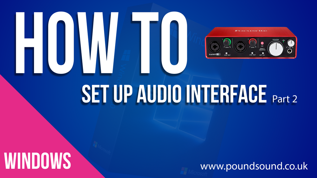 How to Setup Your Audio Interface - Part 2