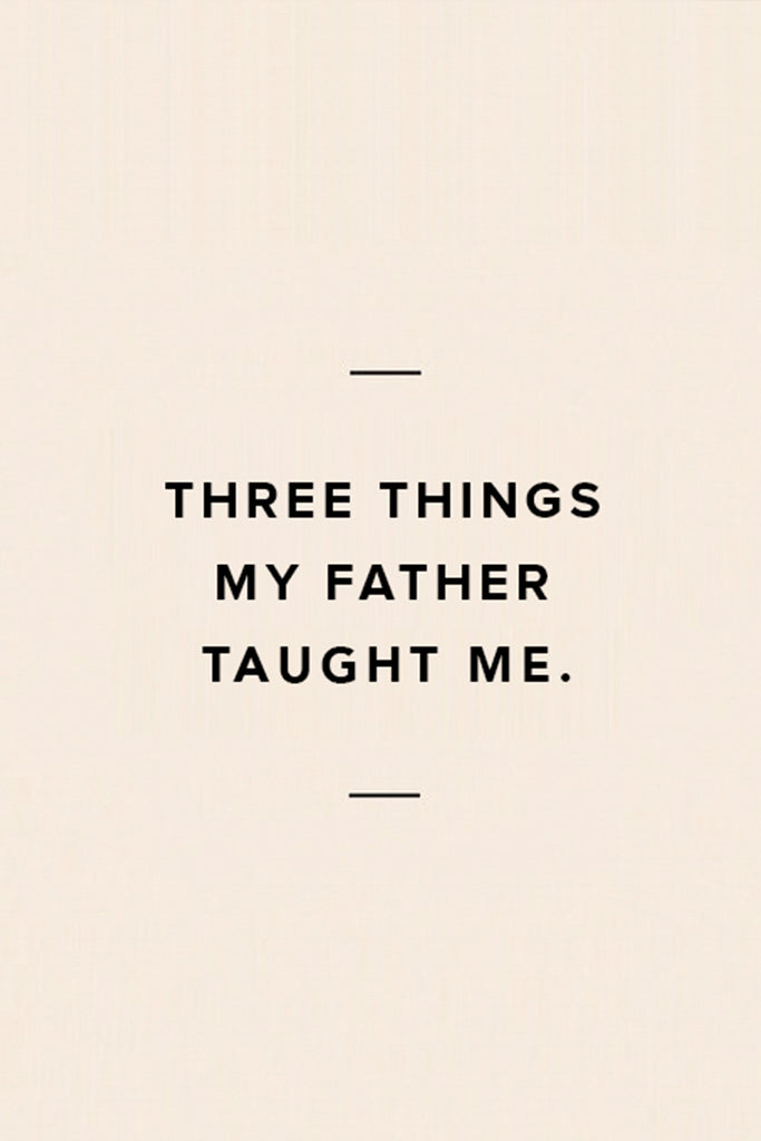 THREE THINGS MY DAD TAUGHT ME