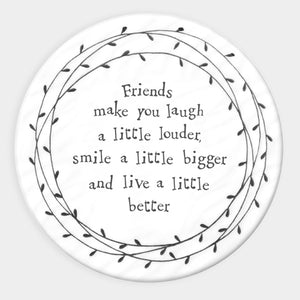 East Of India | 'Friends Make You..' Coaster