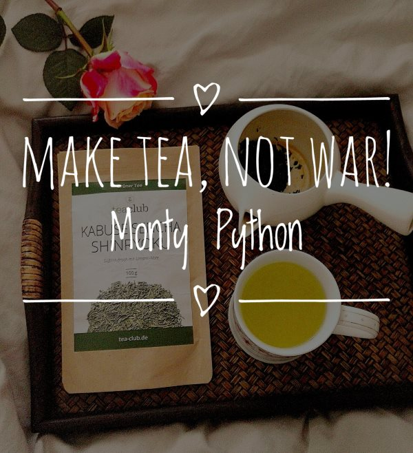 Make tea, not war! Monty Python