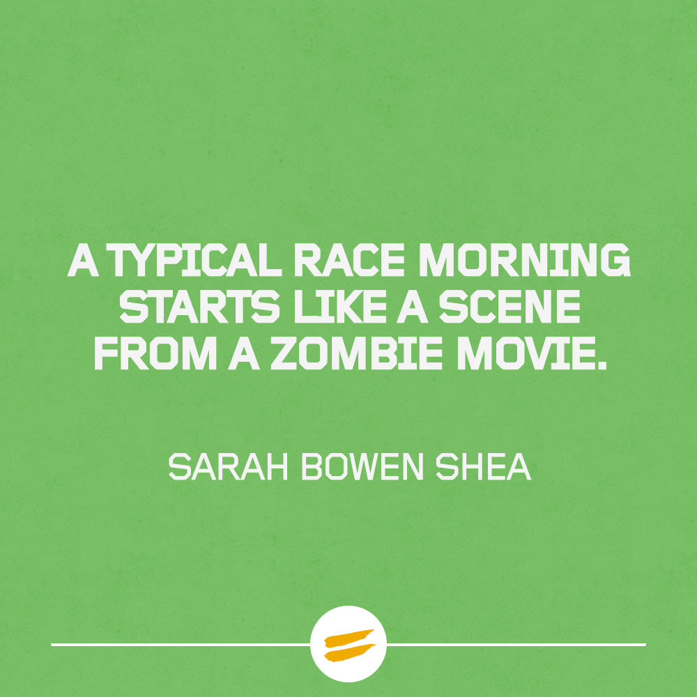 A typical race morning starts like a scene from a zombie movie.