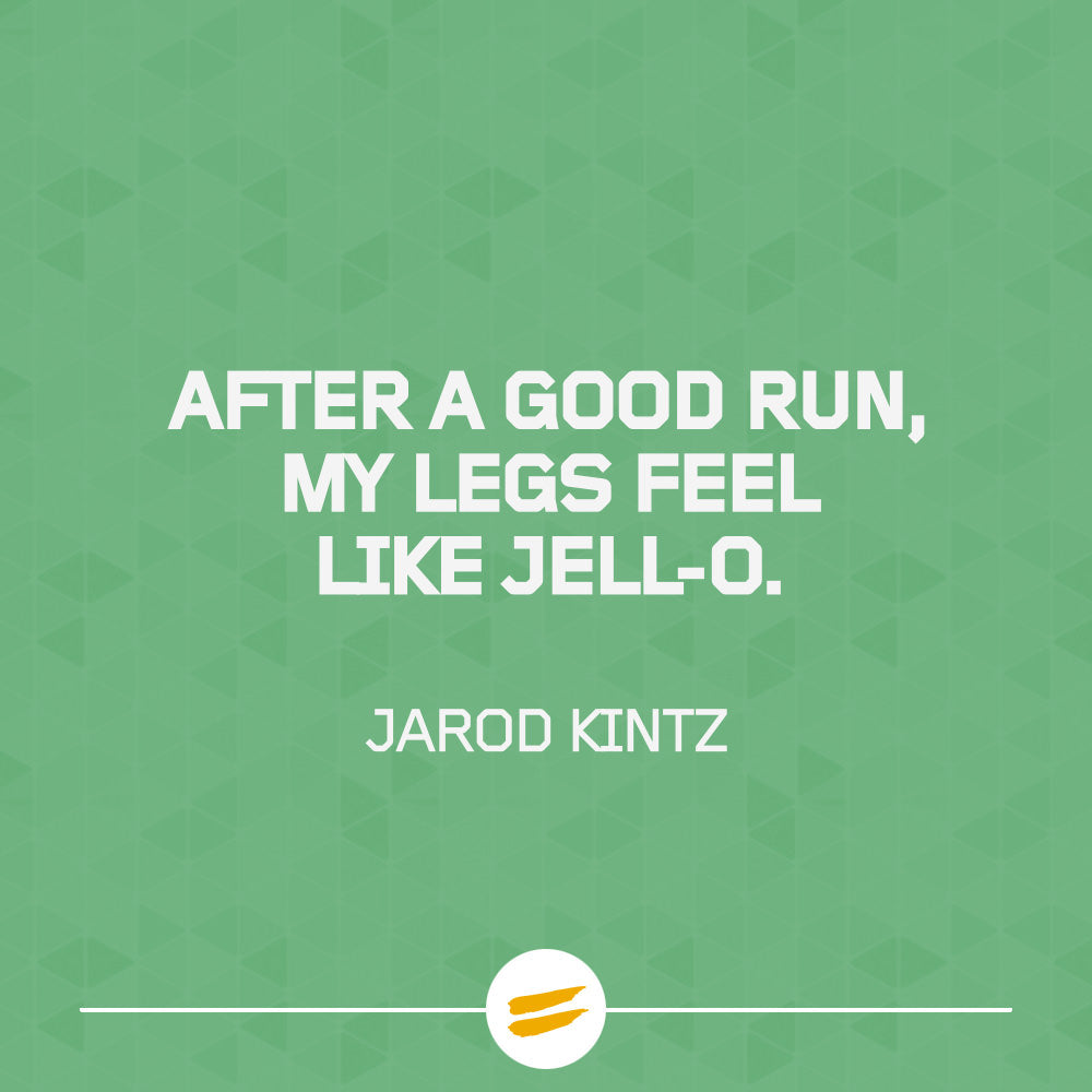 After a good run, my legs feel like Jell-O