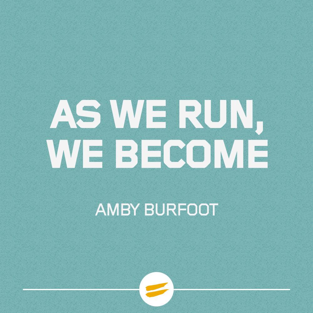 As we run, we become