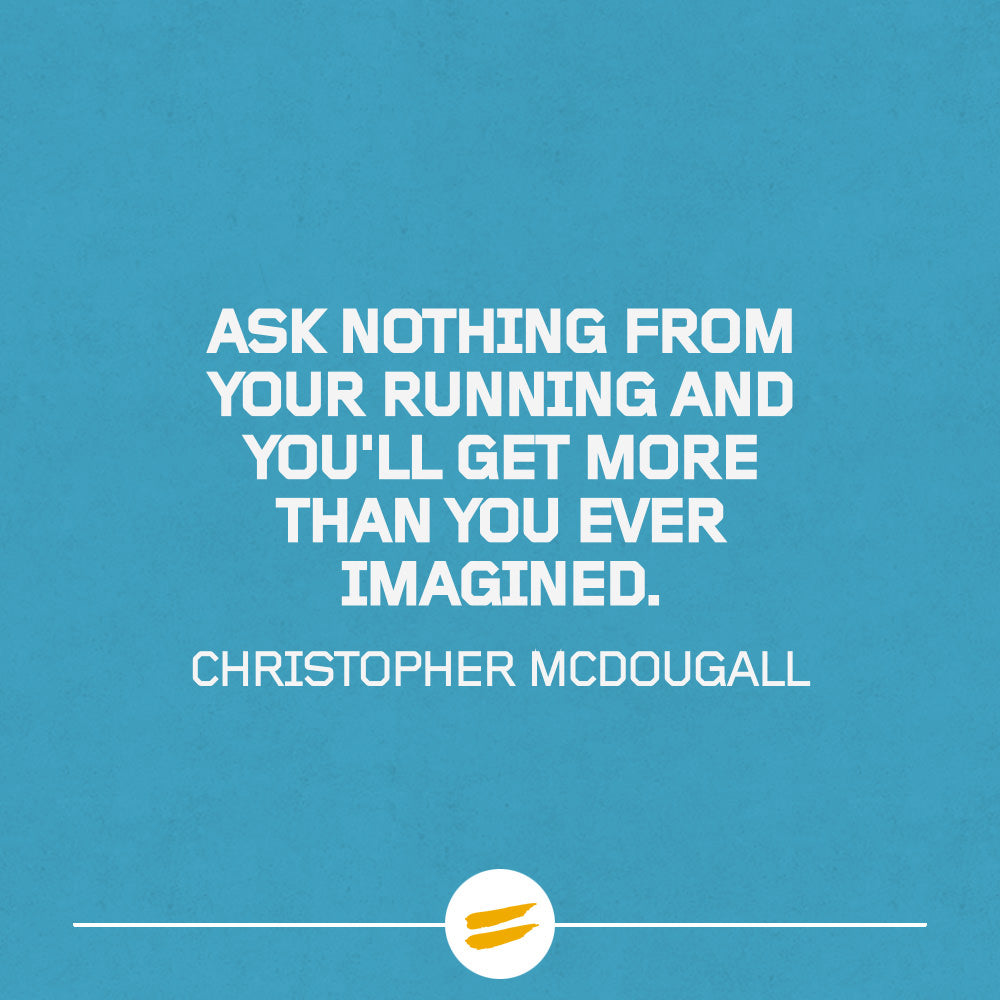 Ask nothing from your running and you'll get more than you ever imagined