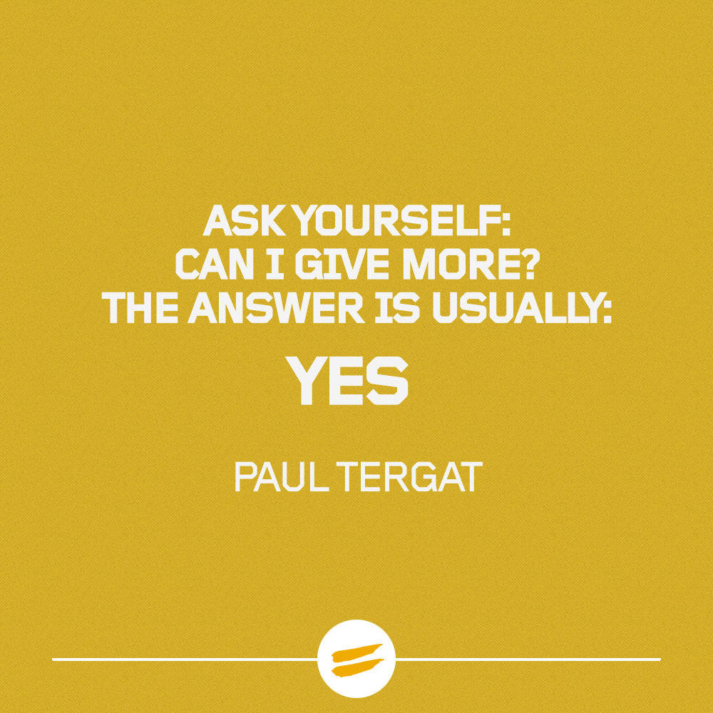 Ask yourself: Can I give more? The answer is usually: YES