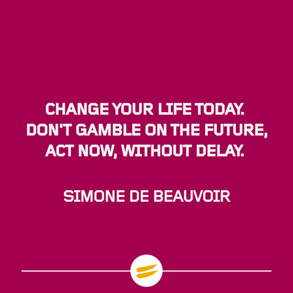 Change your life today. Don't gamble on the future, act now, without delay