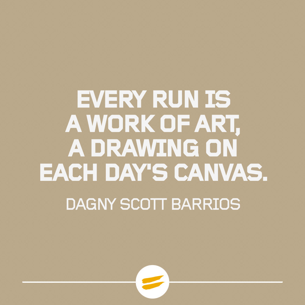 Every run is a work of art, a drawing on each day's canvas