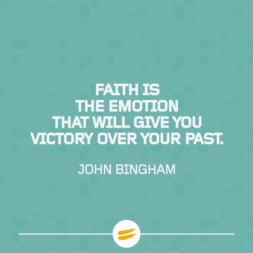 Faith is the emotion that will give you victory over your past