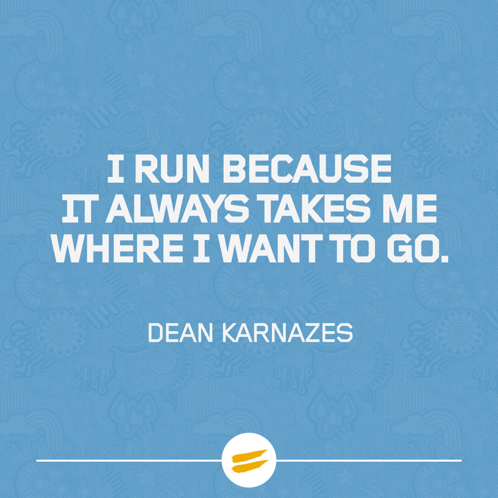 I run because it always takes me where I want to go.