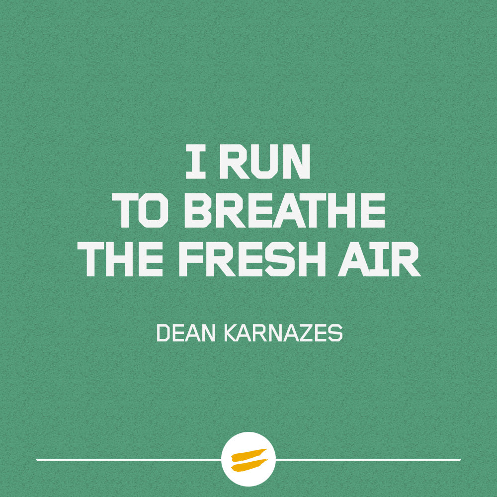 I run to breathe the fresh air
