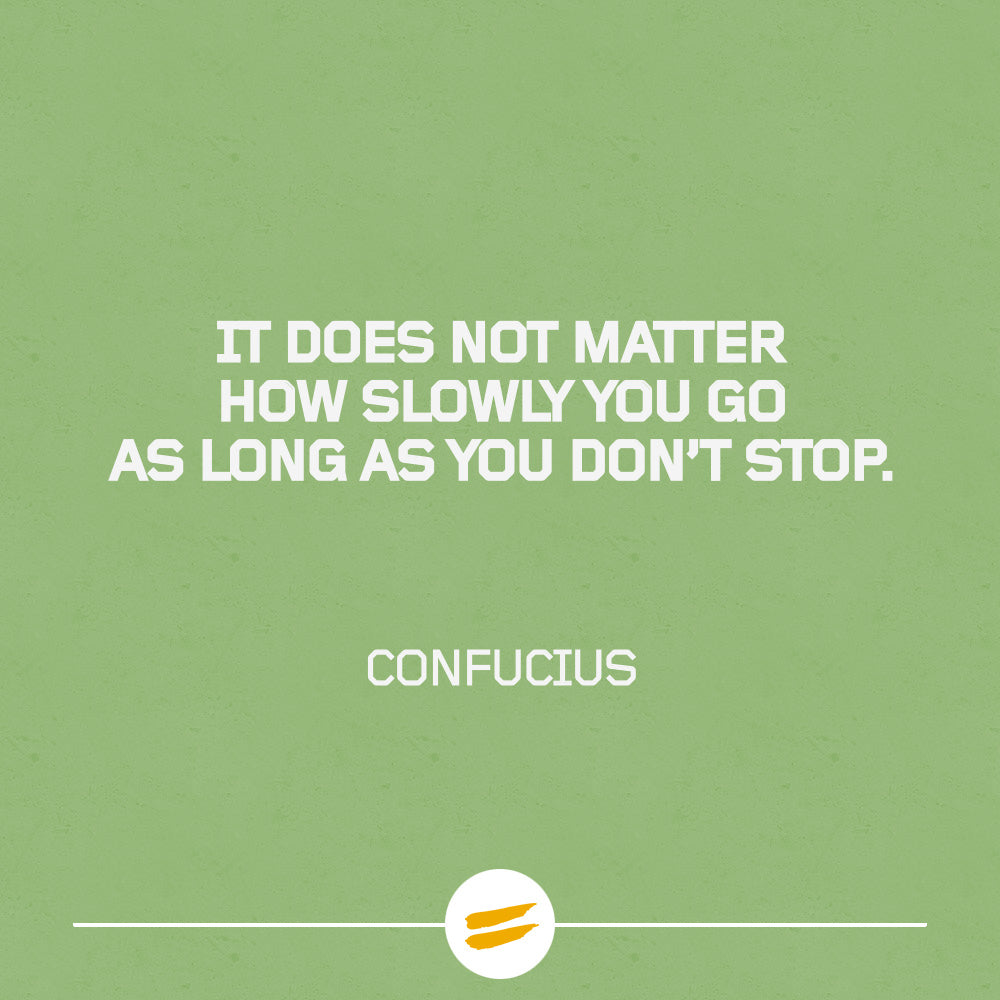 It does not matter how slowly you go as long as you do not stop