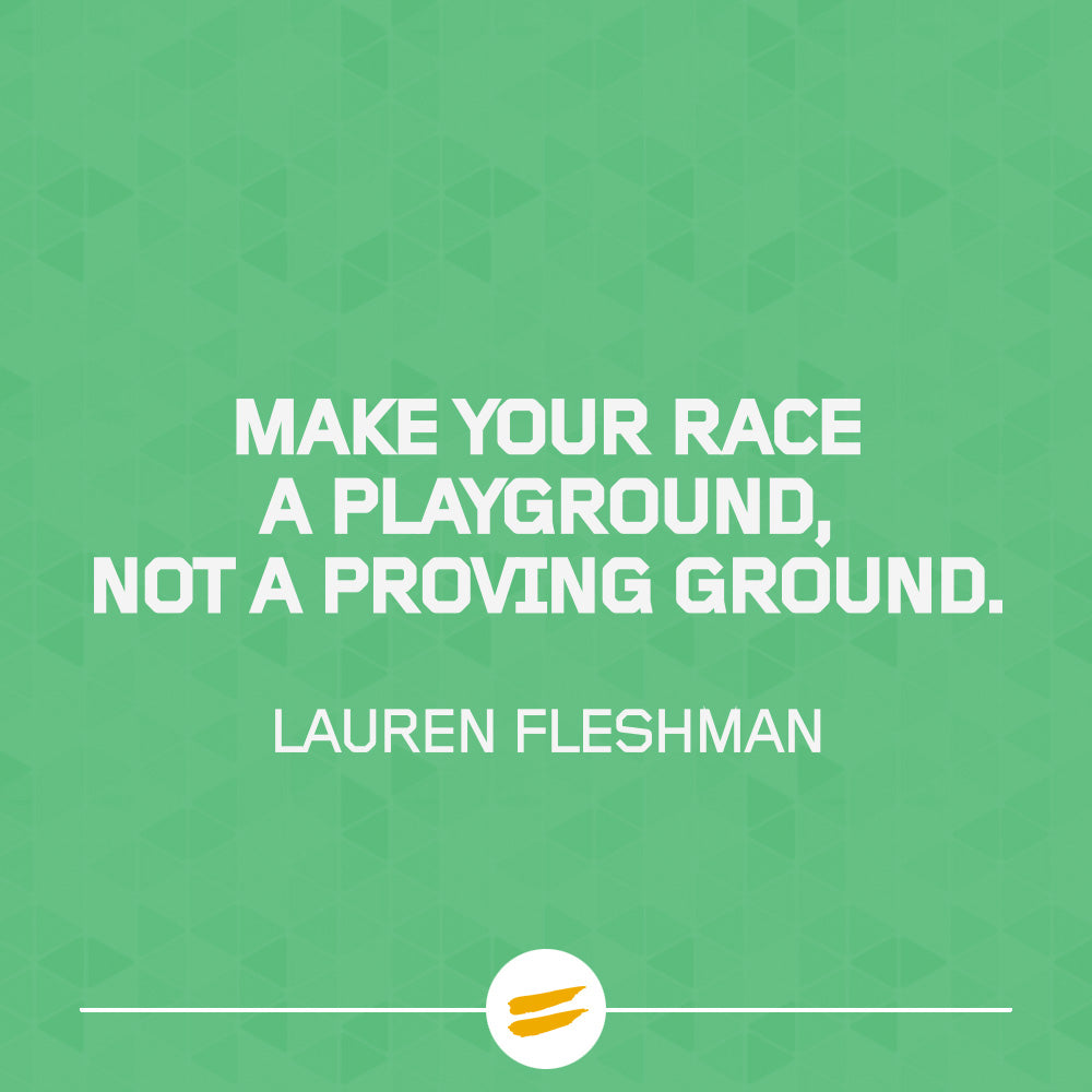 Make your race a playground, not a proving ground.