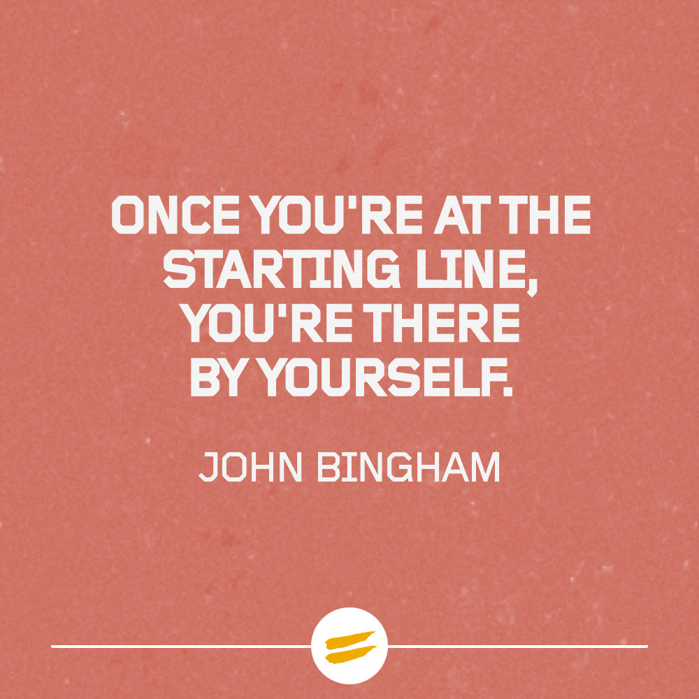 Once you're at the starting line, you're there by yourself.