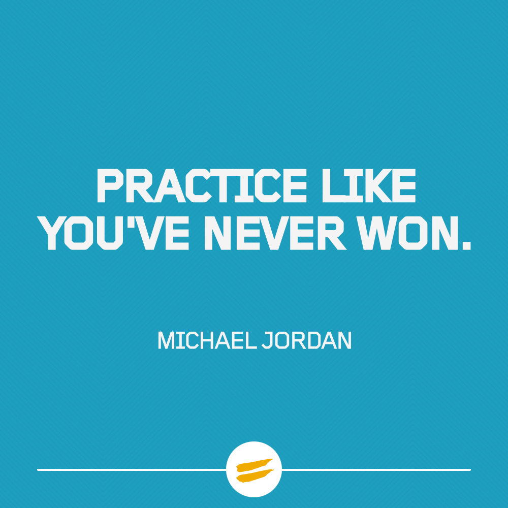 Practice like you've never won.