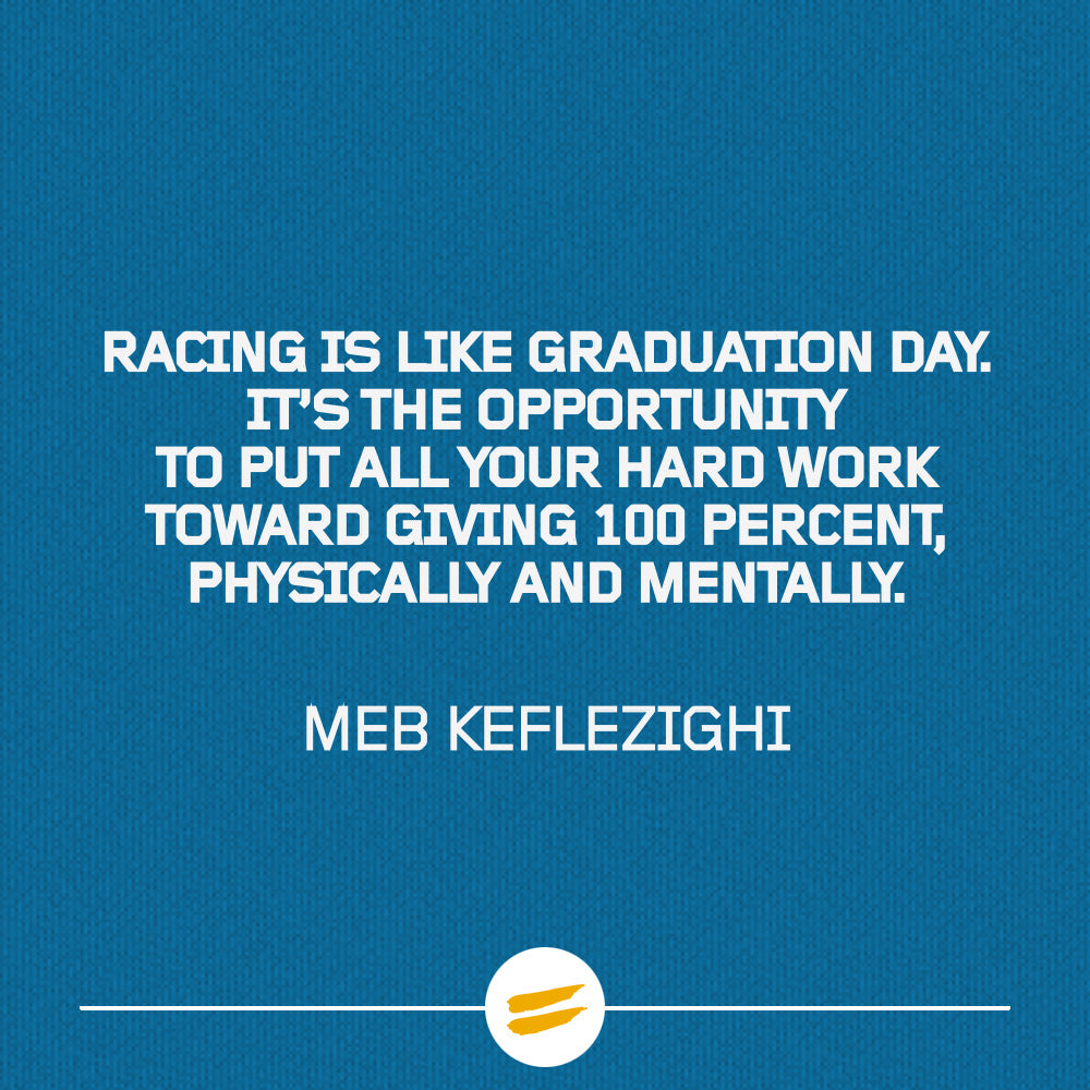 RACING IS like graduation day. It's the opportunity to put all your hard work toward giving 100 percent, physically and mentally.